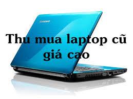 Mua Laptop Cũ Giá Cao Tại Hà Nội 0984405088